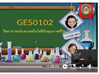 GES0102 วิทยาศาสตร์และเทคโนโลยีกับคุณภาพชีวิต เวลา 11.00 - 14.00 น.